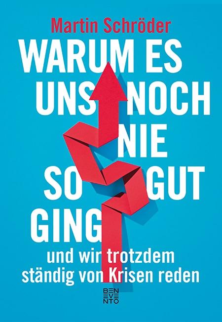 """""""Warum es uns noch nie so gut ging und wir trotzdem ständig von Krisen reden"""" ist am 20.9. im Benevento Verlag erschienen."""